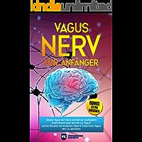 Vagus Nerv für Anfänger: Dieses Vagus Nerv Buch enthüllt die wichtigsten Erkenntnisse über den Nervus Vagus! Lernen Sie jetzt mit einfachen Tipps & Tricks Ihren Vagus Nerv zu aktivieren inkl. BONUS