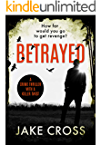 Betrayed: a crime thriller with a killer twist
