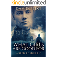 What Girls Are Good For: A Novel of Nellie Bly (English Edition)