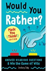 Would You Rather? Made You Think! Edition: Answer Hilarious Questions and Win the Game of Wits Kindle Edition