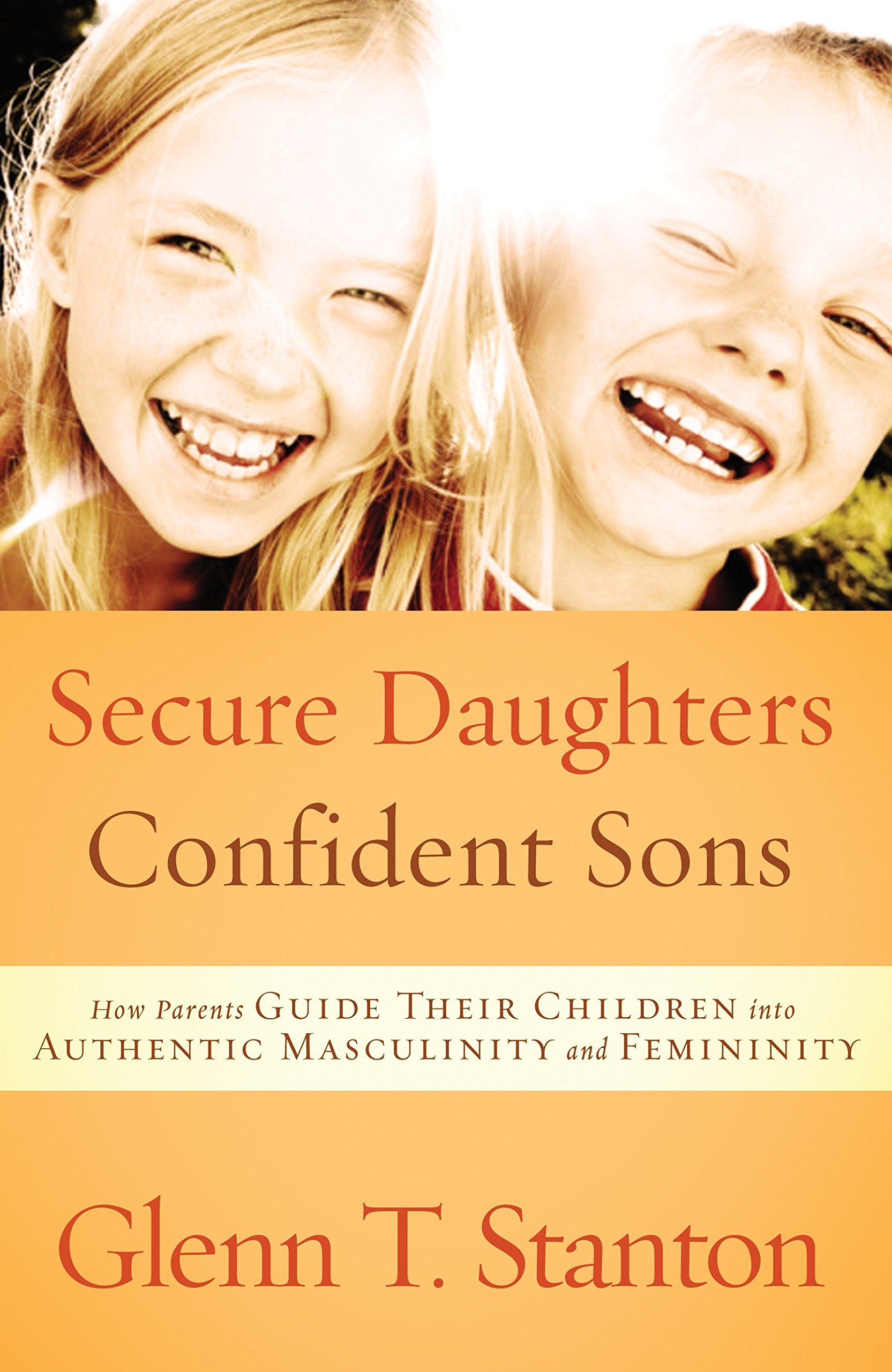 Secure Daughters, Confident Sons: How Parents Guide Their Children into Authentic Masculinity and Femininity Text fb2 ebook