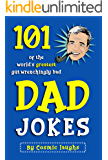 Dad Jokes: 101 Of The World's Greatest Gut Wrenchingly Bad Dad Jokes
