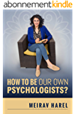 How to Be Our Own Psychologists ? The Trilogy Method - Practical Tools to Understand What Is Holding You Back and Break Through It (English Edition)