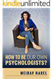 How to Be Our Own Psychologists ? The Trilogy Method - Practical Tools to Understand What Is Holding You Back and Break Through It