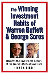 The Winning Investment Habits of Warren Buffett & George Soros: Harness the Investment Genius of the World's Richest Investors Kindle Edition