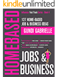 127 Home-Based Job & Business Ideas: Best Places to Find Jobs to Work from Home & Top Home-Based Business Opportunities Grouped by Interests & Experience (Influencer Fast Track® Series Book 4)