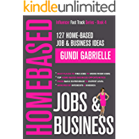 127 Home-Based Job & Business Ideas: Best Places to Find Jobs to Work from Home & Top Home-Based Business Opportunities,  Where to Find Jobs Grouped by ... (Influencer Fast Track® Series Book 4)