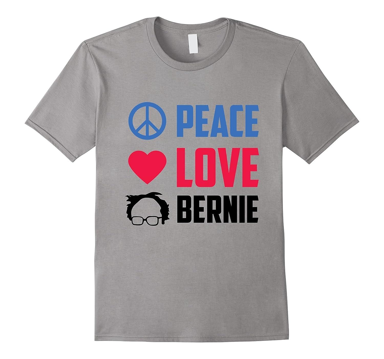 Peace Love Bernie Liberal Politics Activist Great Gift Shirt-BN