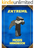 Extreme Mods Handbook: The Unofficial Minecraft Mod Guide to the World of Minecraft (Mobs Handbook) (English Edition)