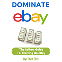 Dominate eBay: The Sellers Guide To Thriving On eBay