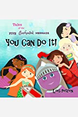 You Can Do It! (Tales of the Five Enchanted Mermaids Book 1) Kindle Edition