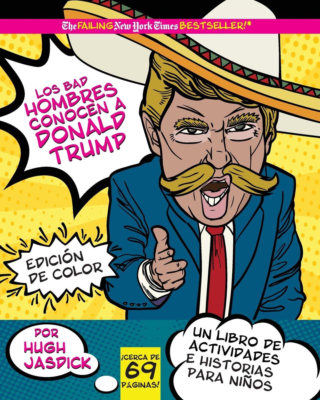 Los Bad Hombres conocen a Donald Trump, Edición de Color un libro de actividades e historias para niños (Spanish Edition): Hugh Jasdick: 9781720731689: ...