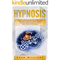 Hypnosis: Beginners Guide to Develop Your Confidence and Self-Esteem. Discover the Hypnosis Benefits and Learn Practical Exercises to Achieve Health, Wealth and Abundance (English Edition)