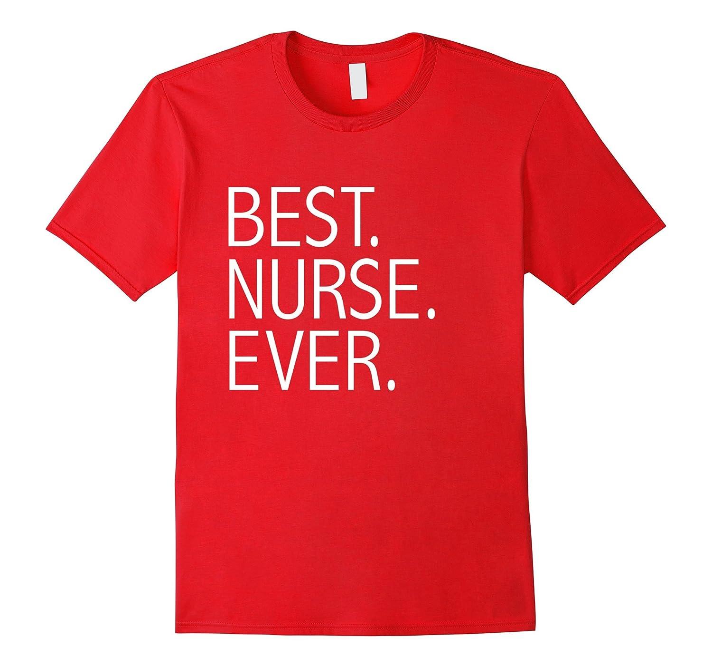 Best Nurse Ever Funny T-shirt CNA Nursing School Graduate-TD