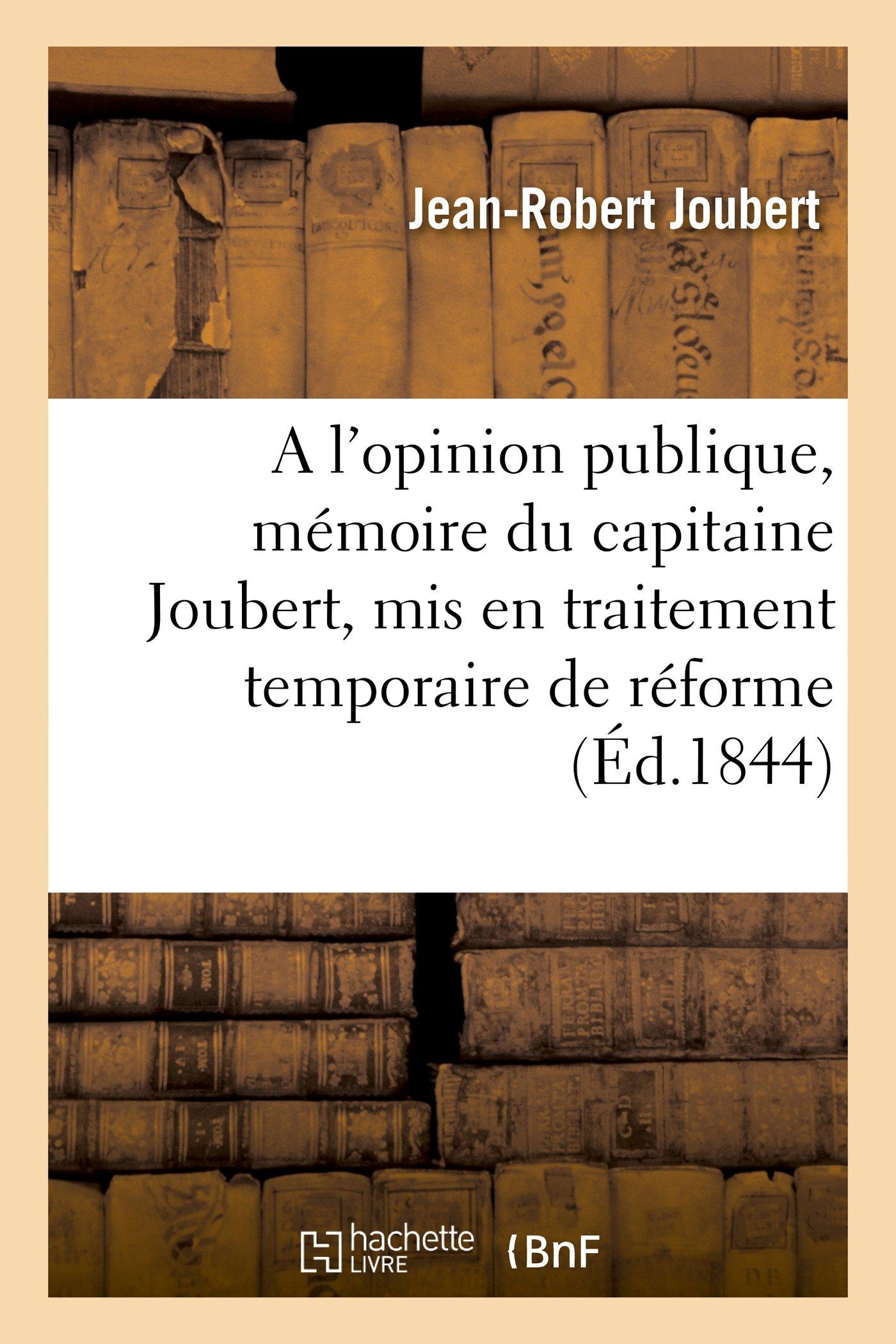 A l'opinion publique, mémoire du capitaine Joubert, mis en traitement temporaire de réforme Broché – 1 juillet 2013 Jean-Robert Joubert A l'opinion publique Hachette Livre BNF 2011784166