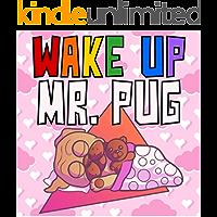 Wake Up Mr. Pug