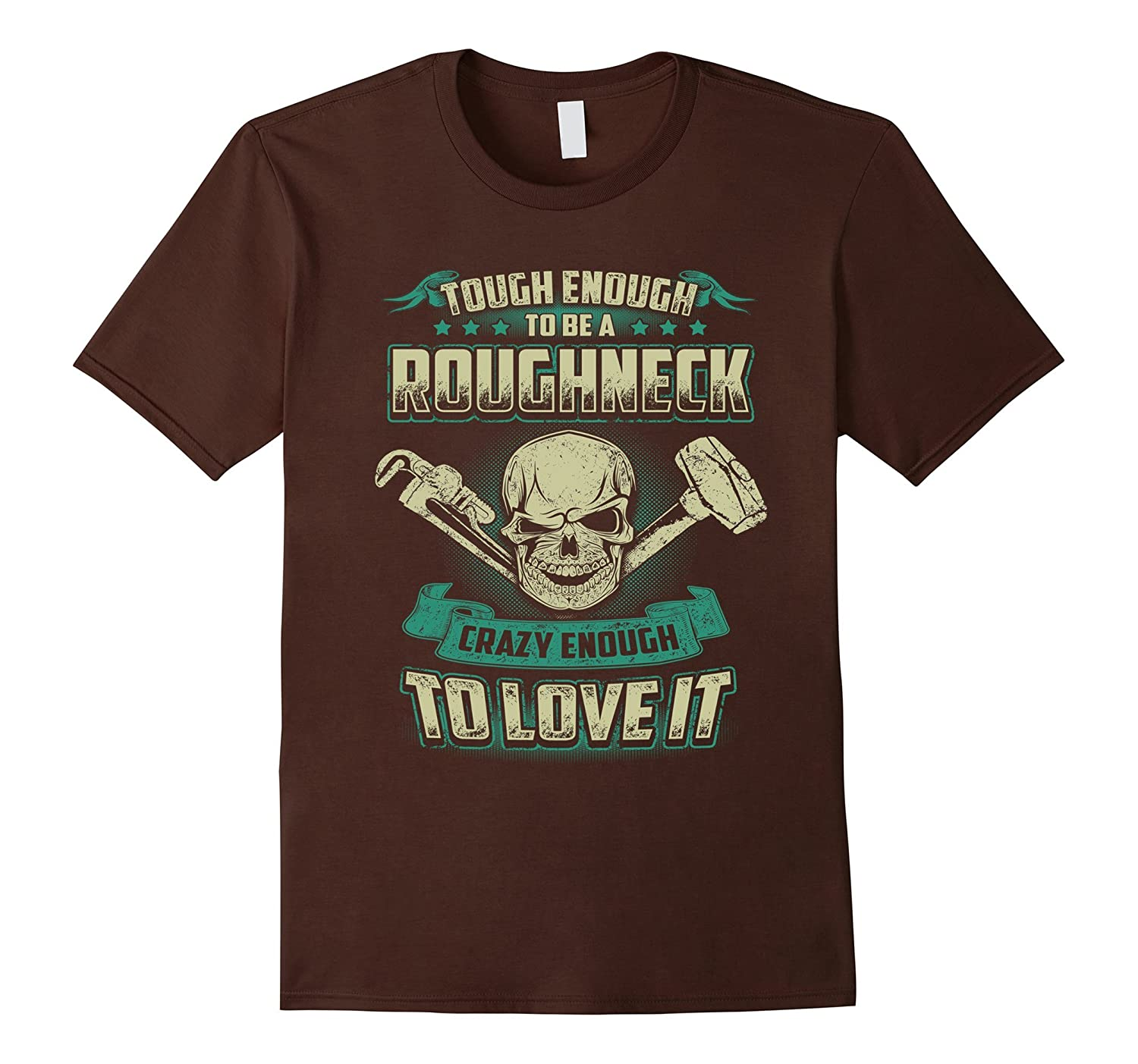 Tough Enough To Be A Roughneck T-Shirt