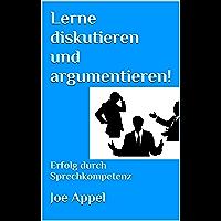 Lerne diskutieren und argumentieren!: Erfolg durch Sprechkompetenz