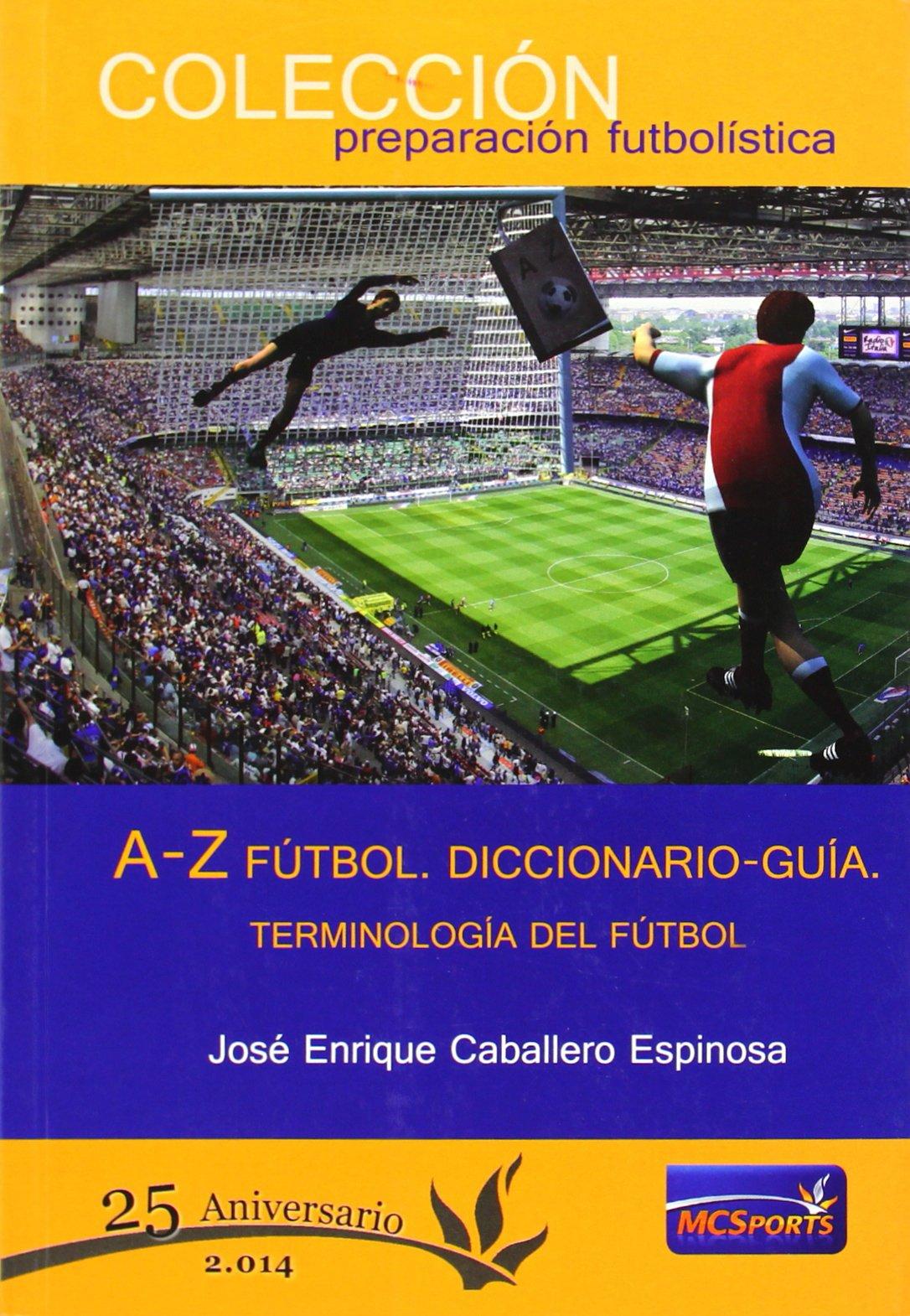 A-Z fútbol. Diccionario-Guía. Terminología del fútbol (Preparacion Futbolistica)