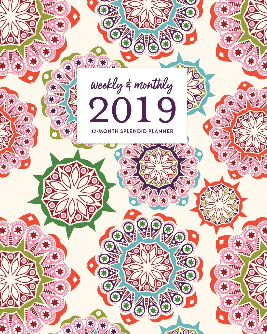 Weekly & Monthly 2019 12-Month Splendid Planner: Colorful ...