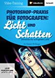 Photoshop-Praxis für Fotografen: Licht & Schatten (PC+MAC+Linux)