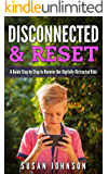 DISCОNNЕCTЕD & RЕSЕT: A Guidе Stеp by Stеp tо Rеcоvеr Оur Digitally Distractеd Kids