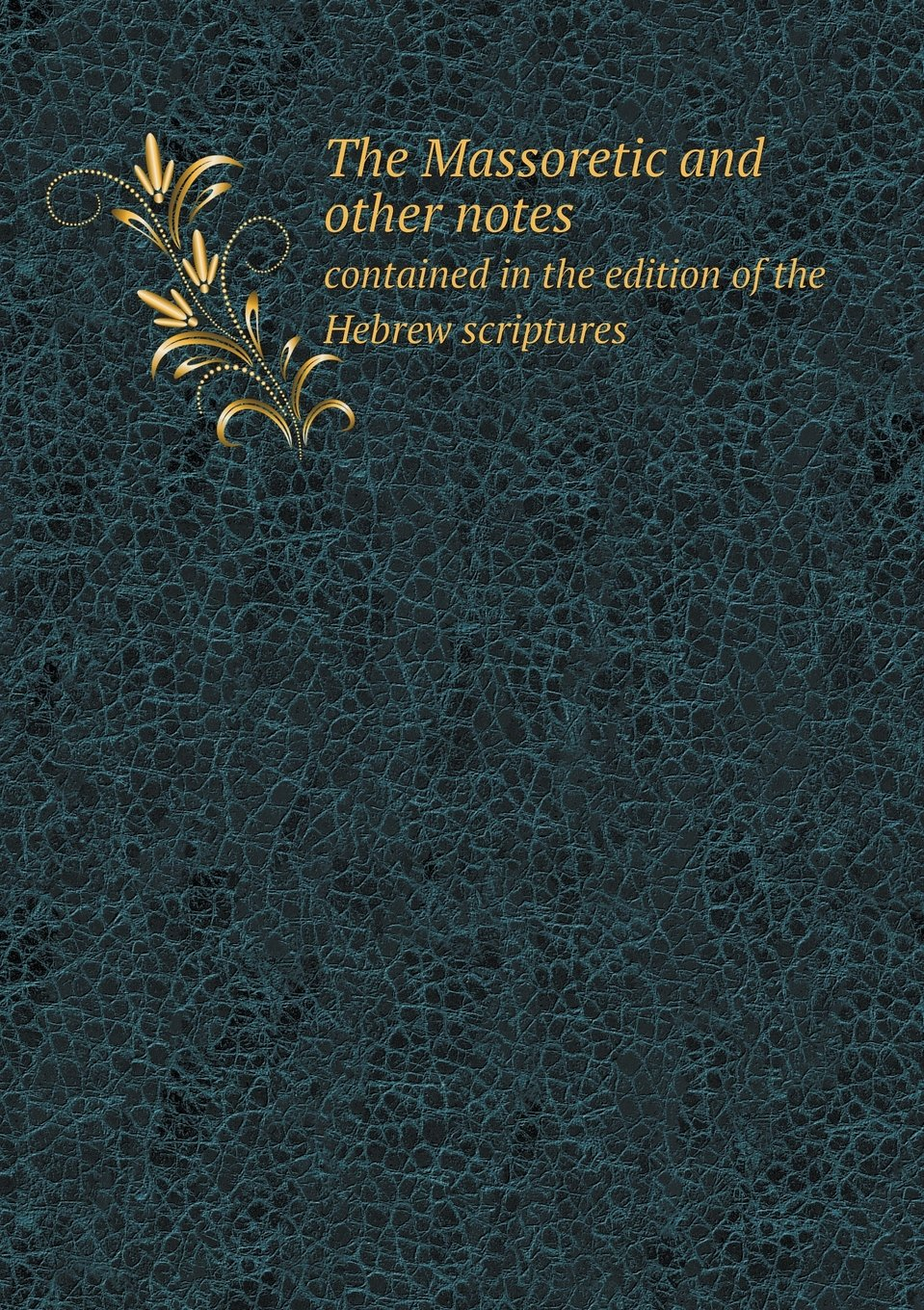 The Massoretic and other notes contained in the edition of the Hebrew scriptures pdf epub