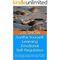 Soothe Yourself: Learning Emotional Self-Regulation: For People with Anxiety, Depression, NPD, BPD, IED, SPD, Bipolar, ADHD, ASPD, AVPD, and ASD (Transcend Mediocrity Book 88)
