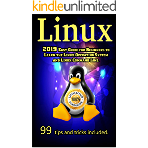 Linux: 2019 Easy Guide for Beginners to Learn the Linux Operating System and Linux Command Line. 99 tips and tricks…
