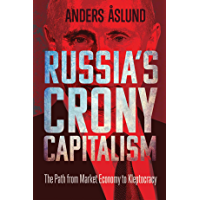 Russia's Crony Capitalism: The Path from Market Economy to Kleptocracy (English Edition)