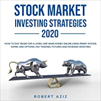 Stock Market Investing Strategies 2020: How to Day Trade for a Living and Make Money Online Using Penny Stocks, Swing…