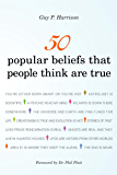 50 Popular Beliefs That People Think Are True (50 Series)