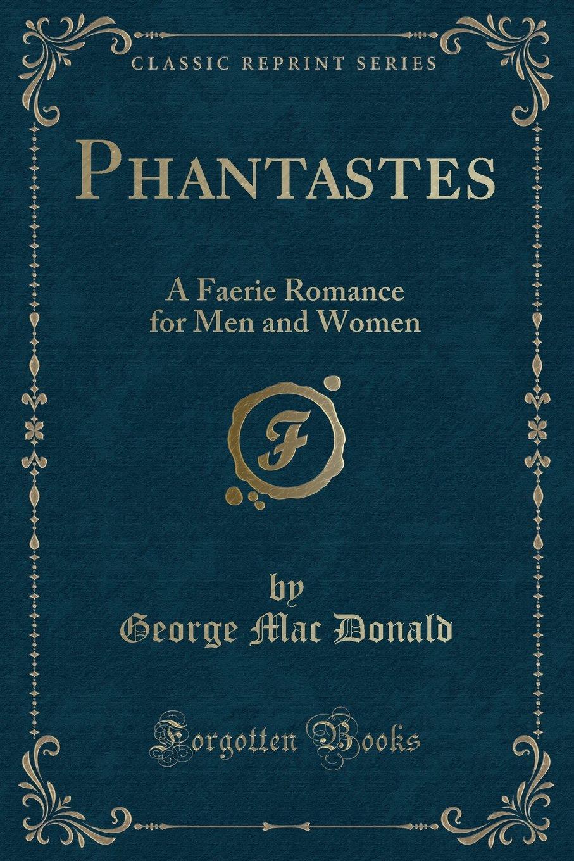 Download Phantastes: A Faerie Romance for Men and Women (Classic Reprint) PDF