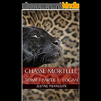 Chasse Mortelle : TOME I PARTIE 1 : LOGAN