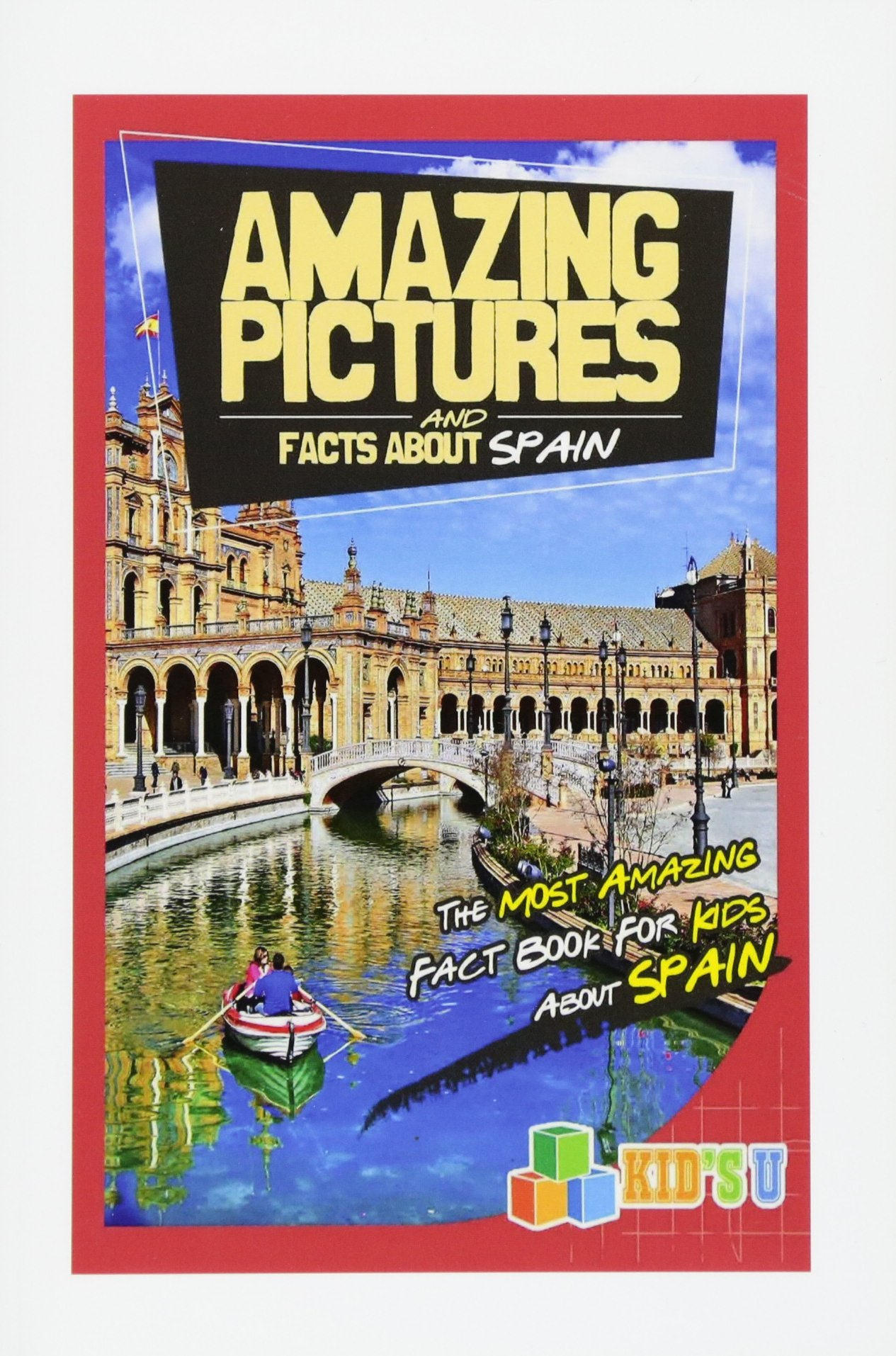 Amazing Pictures and Facts About Spain: The Most Amazing Fact Book for Kids About Spain