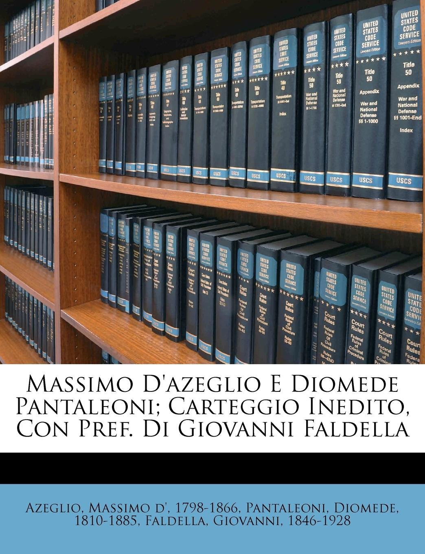Massimo d'Azeglio e Diomede Pantaleoni; carteggio inedito, con pref. di Giovanni Faldella (Italian Edition) PDF