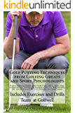 Golf Putting Techniques from Golfing Greats and Sport Psychologists: Proven Putting Techniques from Tiger, Rory, Jason Day, Jordan Spieth, and Sports Psychologists, Dr. Bob Rotella, and many more.