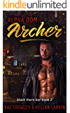 Alpha Dom: Archer: M/M Non-Shifter Mpreg Romance (Black Thorn Bar Book 2)