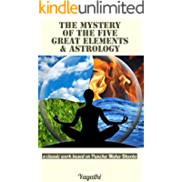 The Mystery of the Five Great Elements & Astrology: A classic work based on Pancha Maha-Bhoota