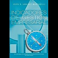 Indicadores De Gestión Empresarial: De La Estrategia a Los Resultados (Spanish Edition)