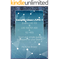 Comptia Linux+/LPIC-1 (Exams LX0-103 & LX0-104/101-400 & 102-400): Short and simple guide to prepare for your exam!
