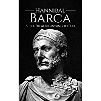 Hannibal Barca: A Life From Beginning to End (Military Biographies) (English Edition)