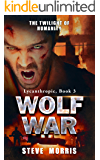 Wolf War: The Twilight of Humanity (Lycanthropic Book 3)