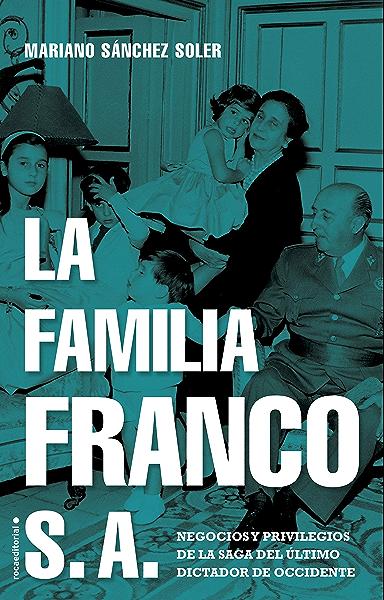 La familia Franco S.A.: Negocios y privilegios de la saga del último dictador de Occidente (No Ficción) eBook: Soler, Mariano Sánchez : Amazon.es: Tienda Kindle