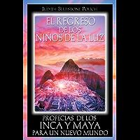 El regreso de los niños de la luz: Profecías de los Inca y Maya para un nuevo mundo