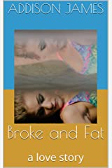 Broke and Fat: a love story Kindle Edition