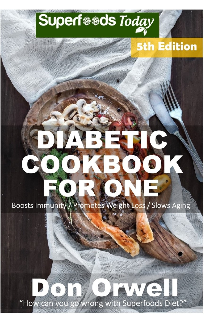 Diabetic Cookbook For One: Over 230 Diabetes Type-2 Quick & Easy Gluten Free Low Cholesterol Whole Foods Recipes full of Antioxidants & Phytochemicals (Natural Weight Loss Transformation) (Volume 100) pdf