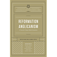 Reformation Anglicanism (The Reformation Anglicanism Essential Library, Volume 1): A Vision for Today's Global Communion