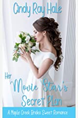 Her Movie Star's Secret Plan: A Small Town Celebrity Romance (A Maple Creek Brides Sweet Romance Book 2) Kindle Edition