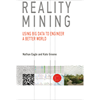 Reality Mining: Using Big Data to Engineer a Better World (The MIT Press)